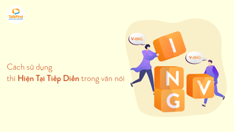 grammar-bai-4-cach-su-dung-thi-hien-tai-tiep-dien-trong-van-noi
