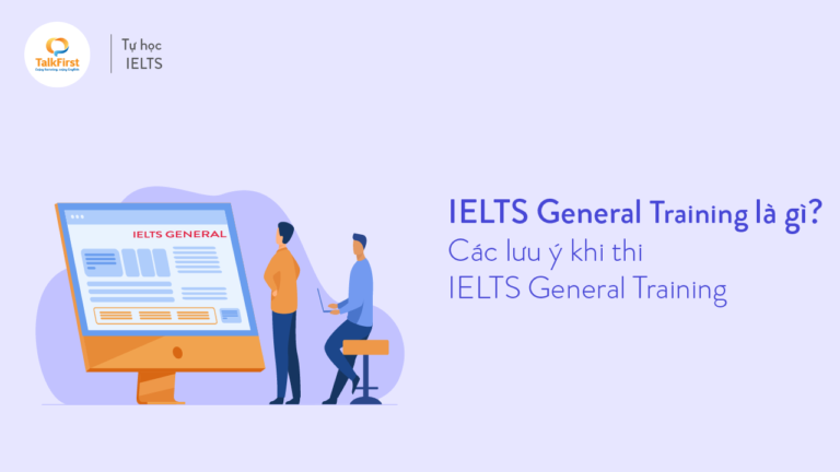 ielts-general-training-la-gi-cac-luu-y-khi-thi-ielts-general-training