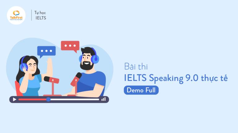 ielts-speaking-9-0-sample-answer-demo-full-mot-bai-thi-ielts-speaking-thuc-te