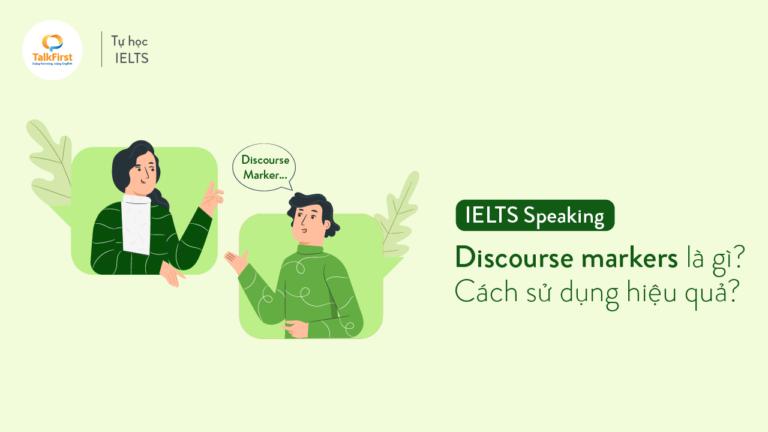 ielts-speaking-discourse-markers-la-gi-cach-su-dung-hieu-qua