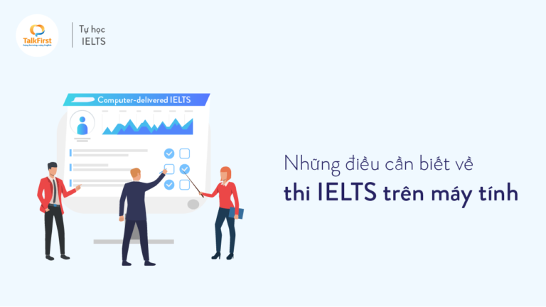 tat-tan-tat-nhung-dieu-can-biet-ve-thi-ielts-tren-may-tinh-computer-delivered-ielts-01