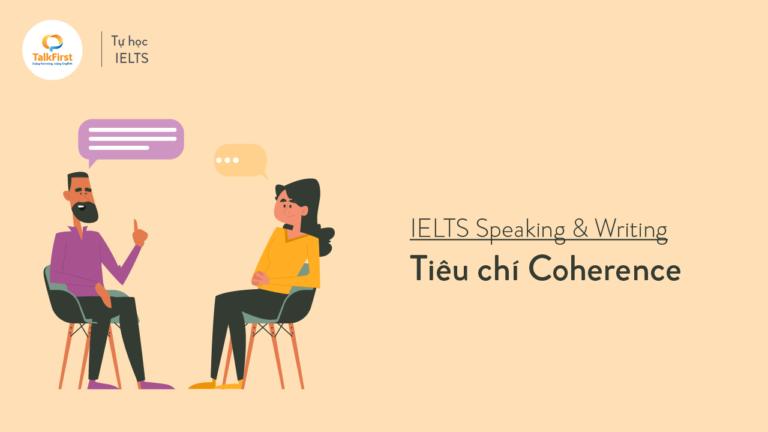 tieu-chi-coherence-suc-manh-cua-no-trong-bai-thi-ielts-speaking-writing-01