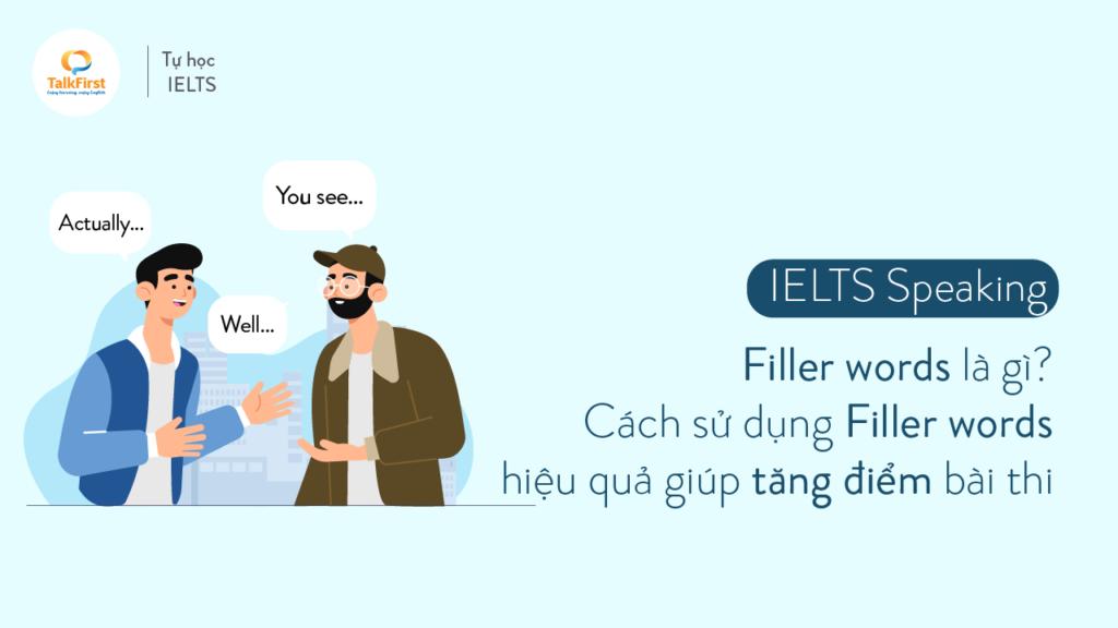 filler-words-la-gi-cach-su-dung-filler-words-hieu-qua-giup-tang-diem-bai-thi-ielts-speaking