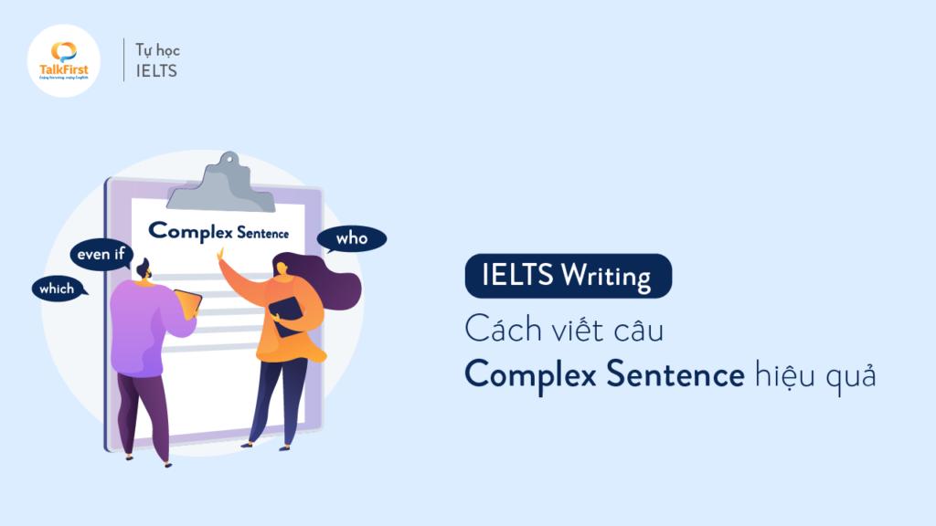 ielts-writing-cach-viet-cau-phuc-complex-sentence-hieu-qua