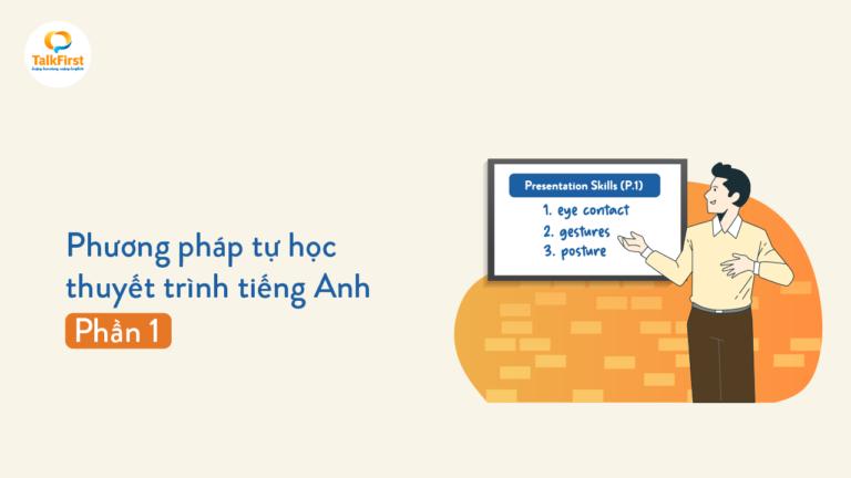 phuong-phap-tu-hoc-ren-luyen-ky-nang-thuyet-trinh-tieng-anh-tai-nha-hieu-qua-phan-1-thumb-1
