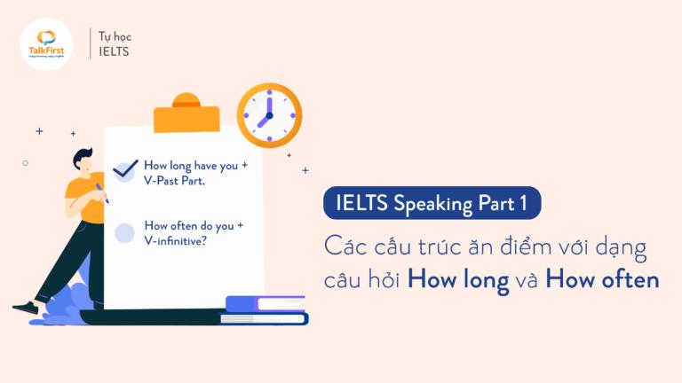 cac-cau-truc-an-diem-voi-dang-cau-hoi-how-long-how-often-trong-ielts-speaking-part-1