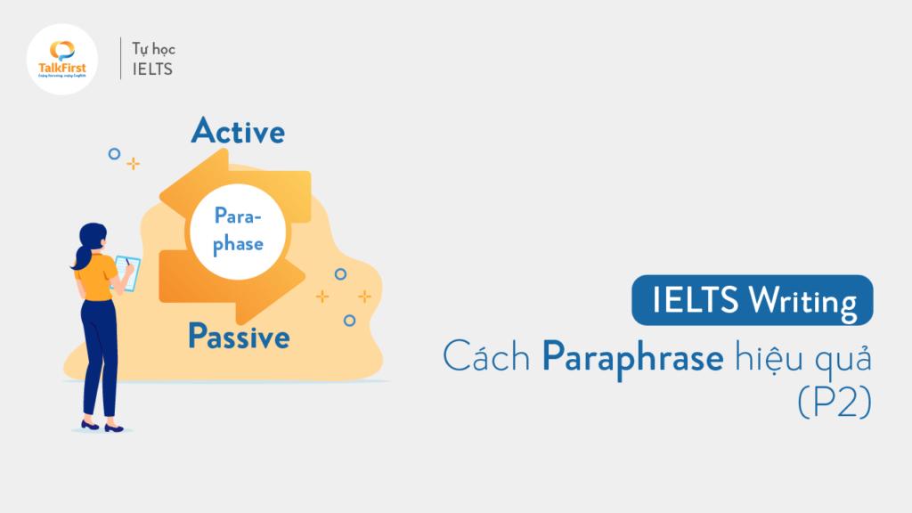 cach-paraphrase-hieu-qua-trong-ielts-writing-phan-2