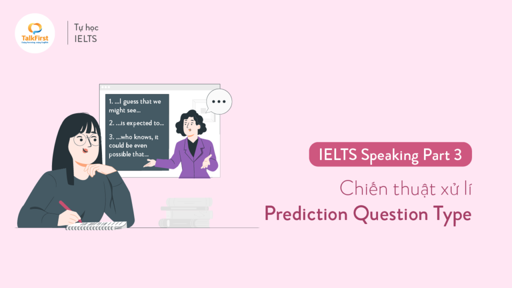 ielts-speaking-chien-thuat-xu-ly-bai-thi-part-3-phan-2-prediction-question-type