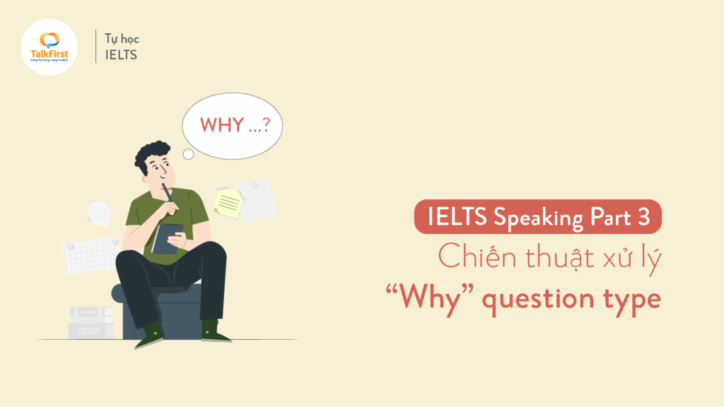 ielts-speaking-chien-thuat-xu-ly-bai-thi-part-3-why-question-type
