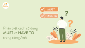 phan-biet-cach-su-dung-must-va-have-to-trong-tieng-anh
