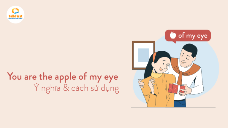 you-are-the-apple-of-my-eye-la-gi-y-nghia-cach-su-dung-1