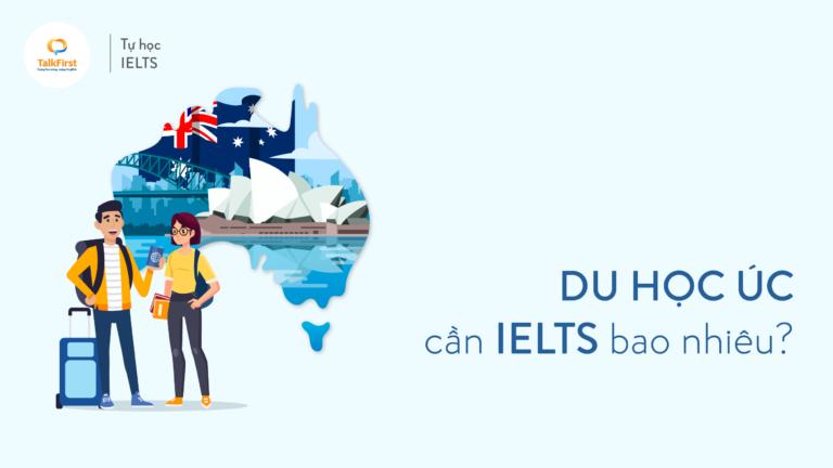 Du học Úc cần IELTS bao nhiêu?