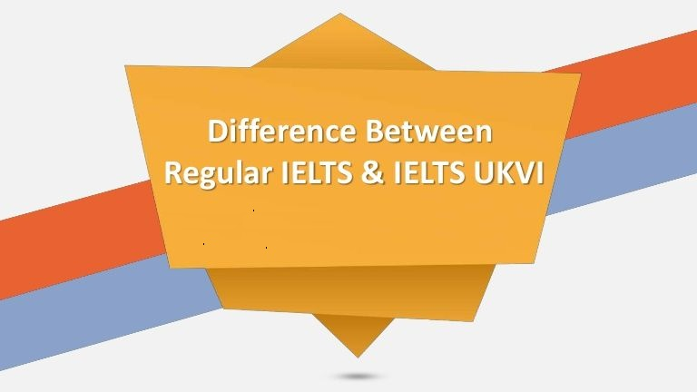 IELTS UKVI khác gì IELTS thường?